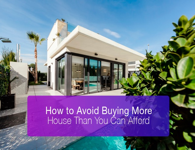 How To Avoid Buying More House That You Can Afford