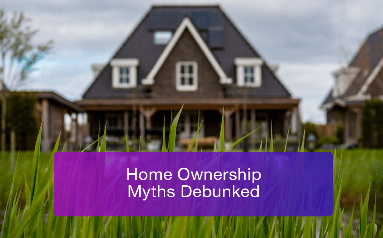 Home Ownership Myths Debunked